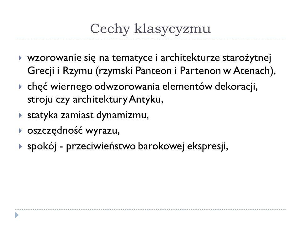 Cechy klasycyzmu wzorowanie się na tematyce i architekturze starożytnej Grecji i Rzymu (rzymski Panteon i Partenon w Atenach),