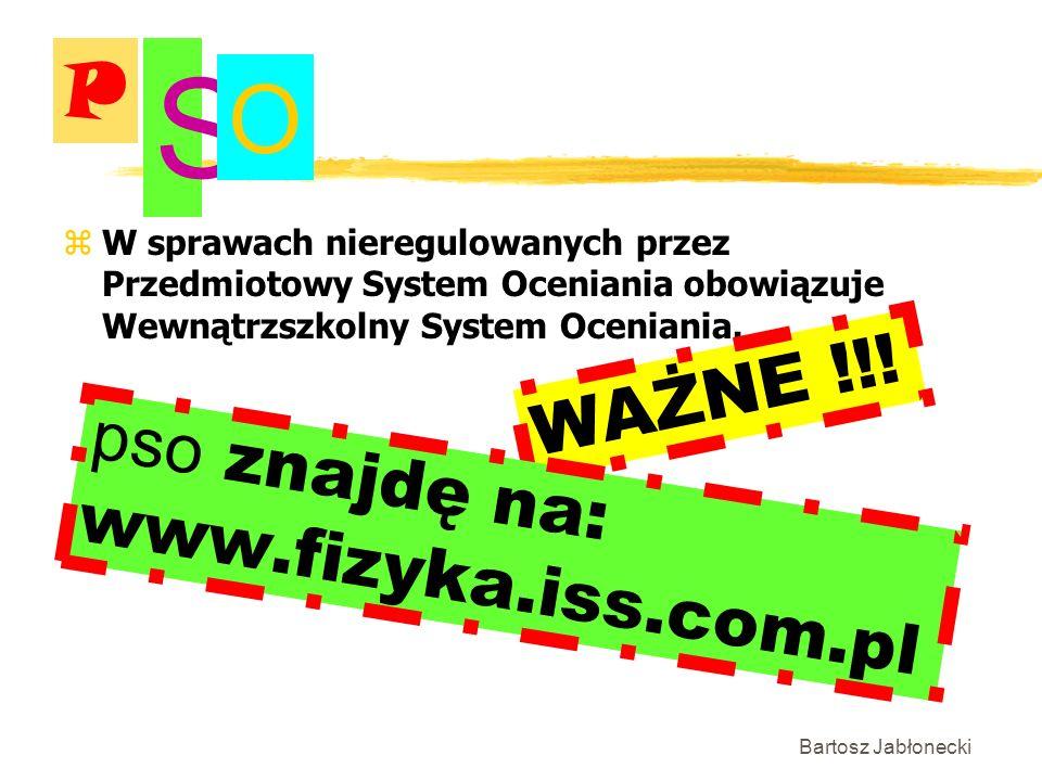 S O P WAŻNE !!! pso znajdę na: www.fizyka.iss.com.pl