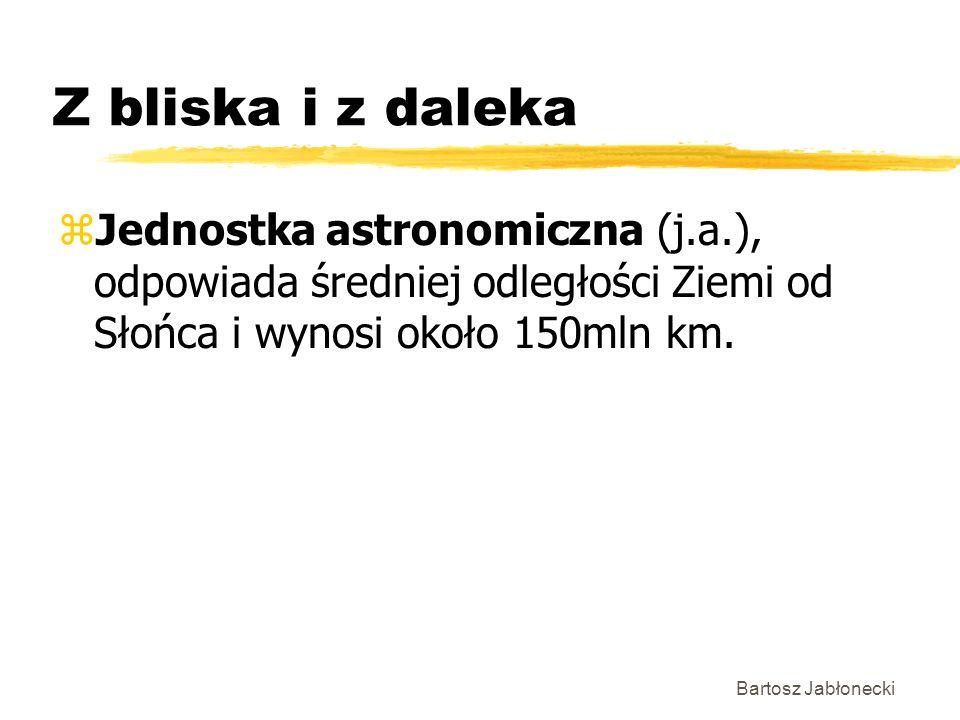 Z bliska i z daleka Jednostka astronomiczna (j.a.), odpowiada średniej odległości Ziemi od Słońca i wynosi około 150mln km.