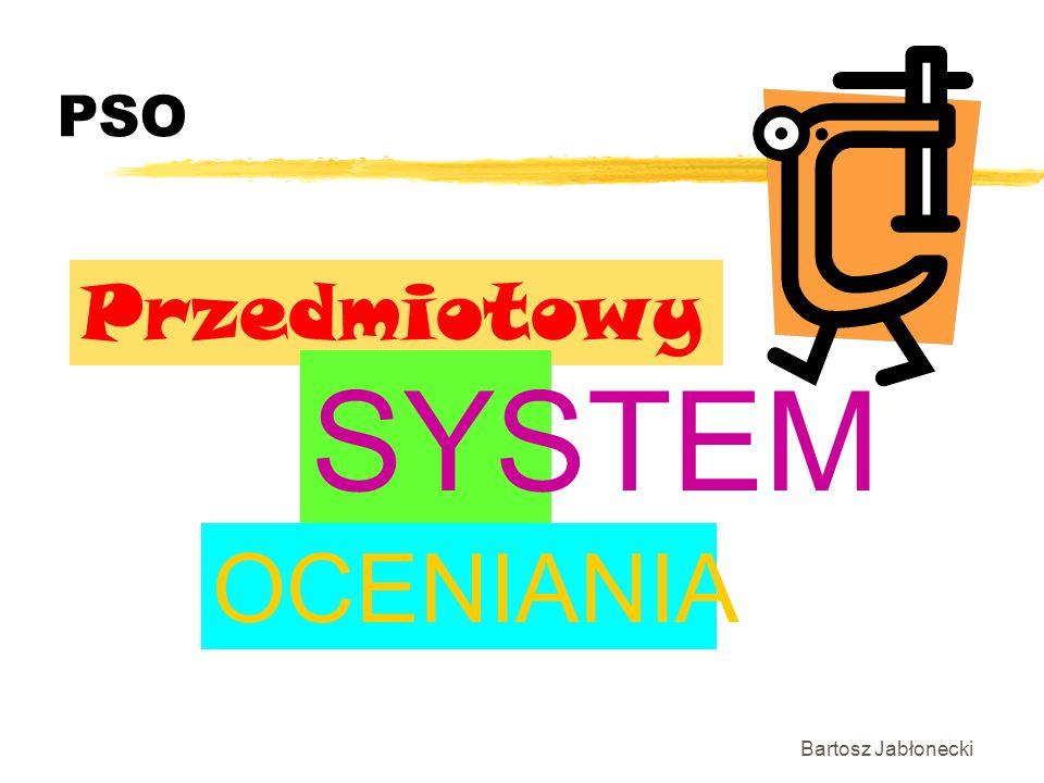 PSO Przedmiotowy SYSTEM OCENIANIA Bartosz Jabłonecki