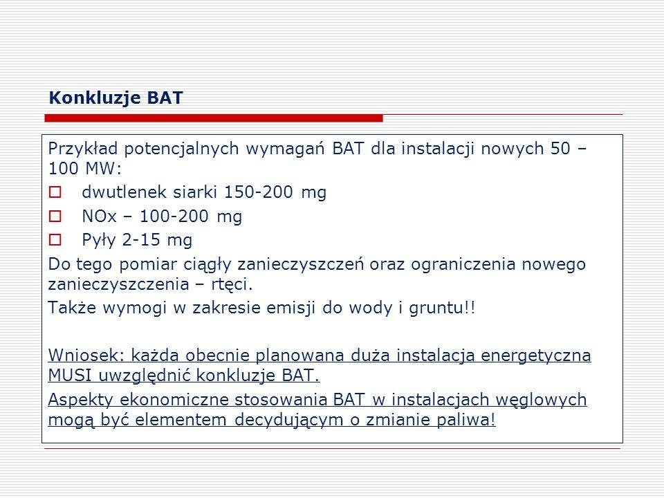 Konkluzje BAT Przykład potencjalnych wymagań BAT dla instalacji nowych 50 – 100 MW: dwutlenek siarki 150-200 mg.