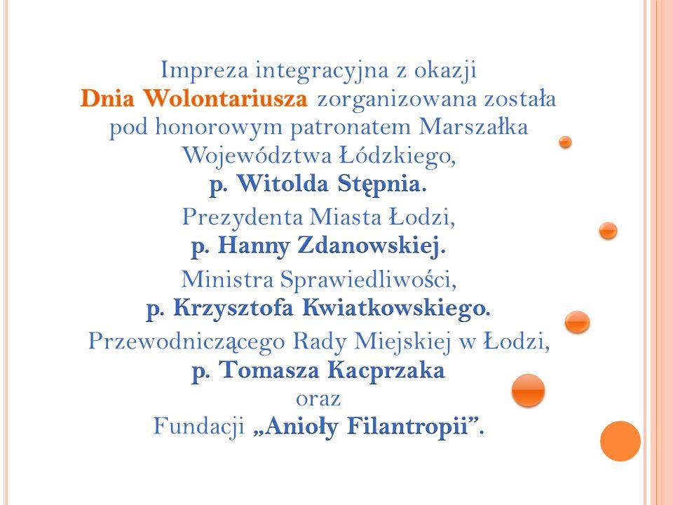 Impreza integracyjna z okazji Dnia Wolontariusza zorganizowana została pod honorowym patronatem Marszałka Województwa Łódzkiego, p. Witolda Stępnia.