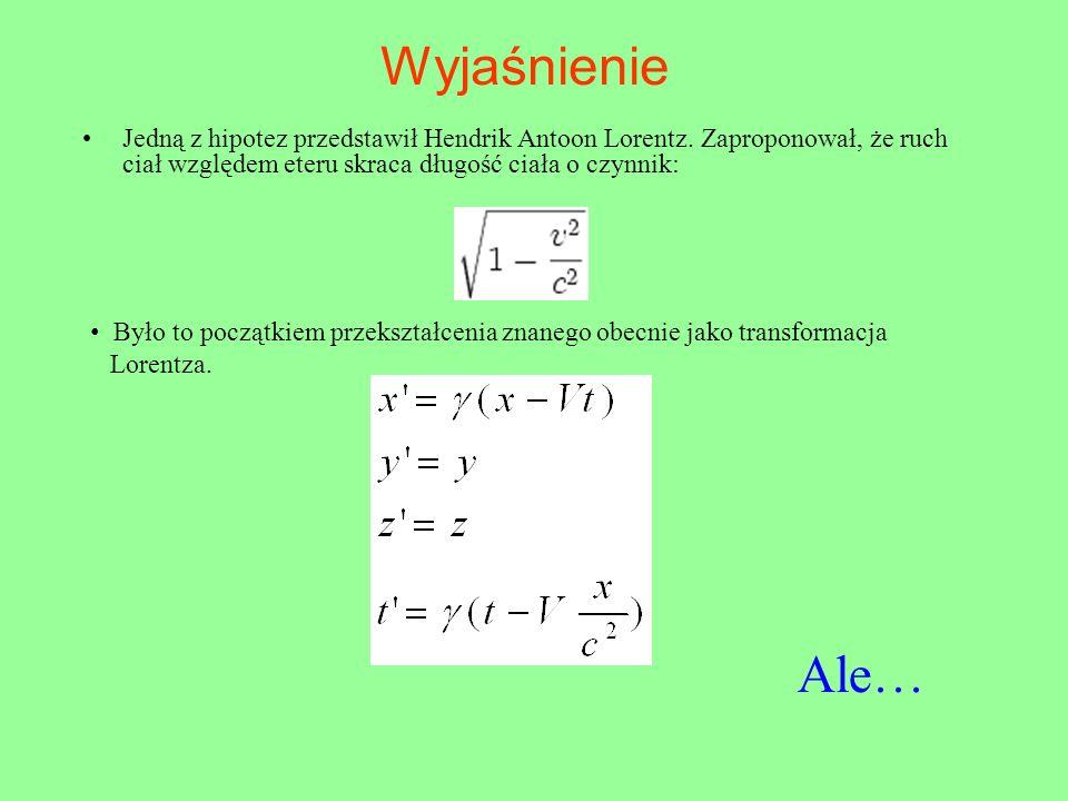Wyjaśnienie Jedną z hipotez przedstawił Hendrik Antoon Lorentz. Zaproponował, że ruch ciał względem eteru skraca długość ciała o czynnik: