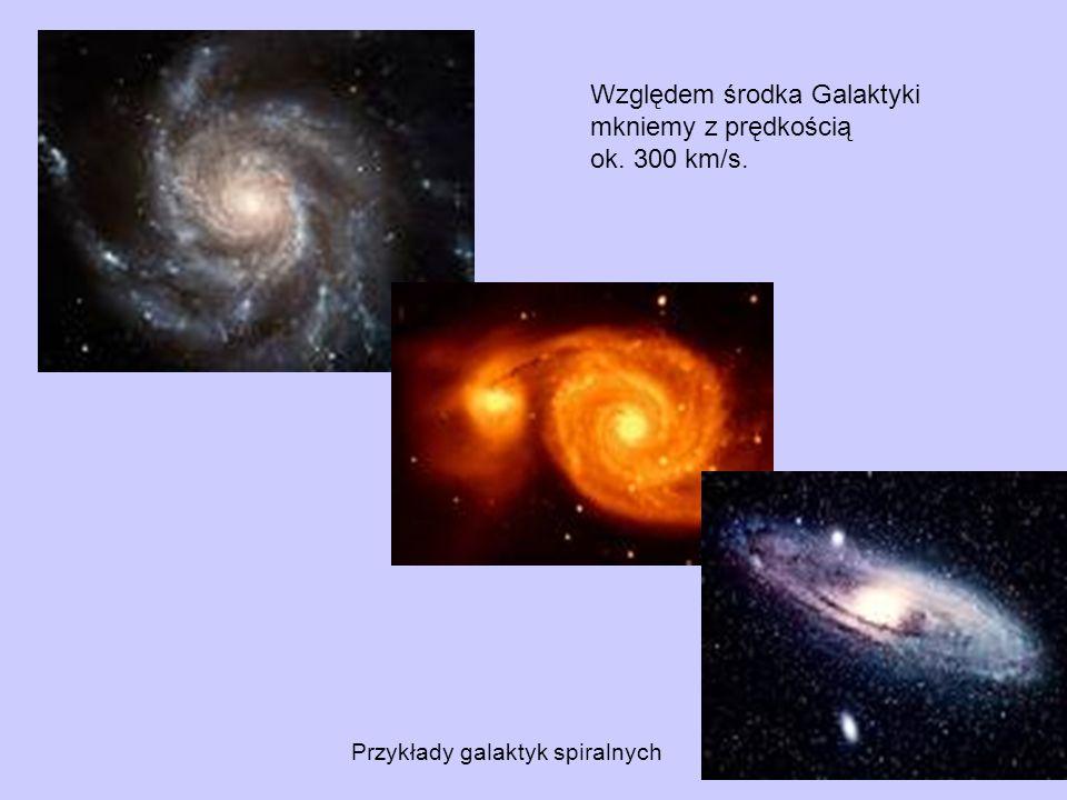 Względem środka Galaktyki mkniemy z prędkością ok. 300 km/s.