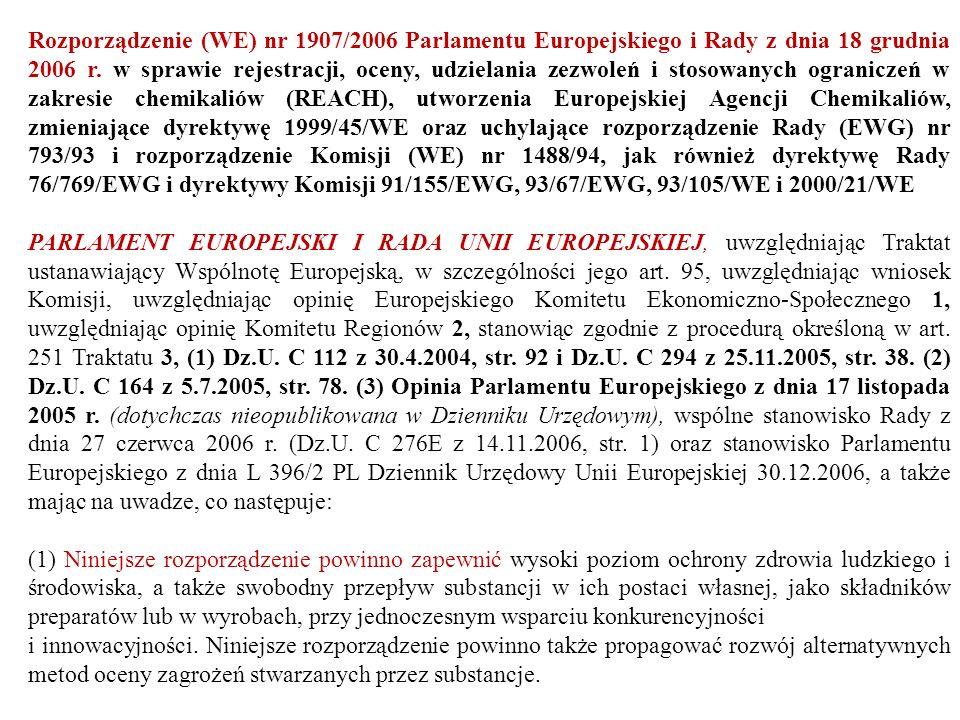 Rozporządzenie (WE) nr 1907/2006 Parlamentu Europejskiego i Rady z dnia 18 grudnia 2006 r. w sprawie rejestracji, oceny, udzielania zezwoleń i stosowanych ograniczeń w zakresie chemikaliów (REACH), utworzenia Europejskiej Agencji Chemikaliów, zmieniające dyrektywę 1999/45/WE oraz uchylające rozporządzenie Rady (EWG) nr 793/93 i rozporządzenie Komisji (WE) nr 1488/94, jak również dyrektywę Rady 76/769/EWG i dyrektywy Komisji 91/155/EWG, 93/67/EWG, 93/105/WE i 2000/21/WE
