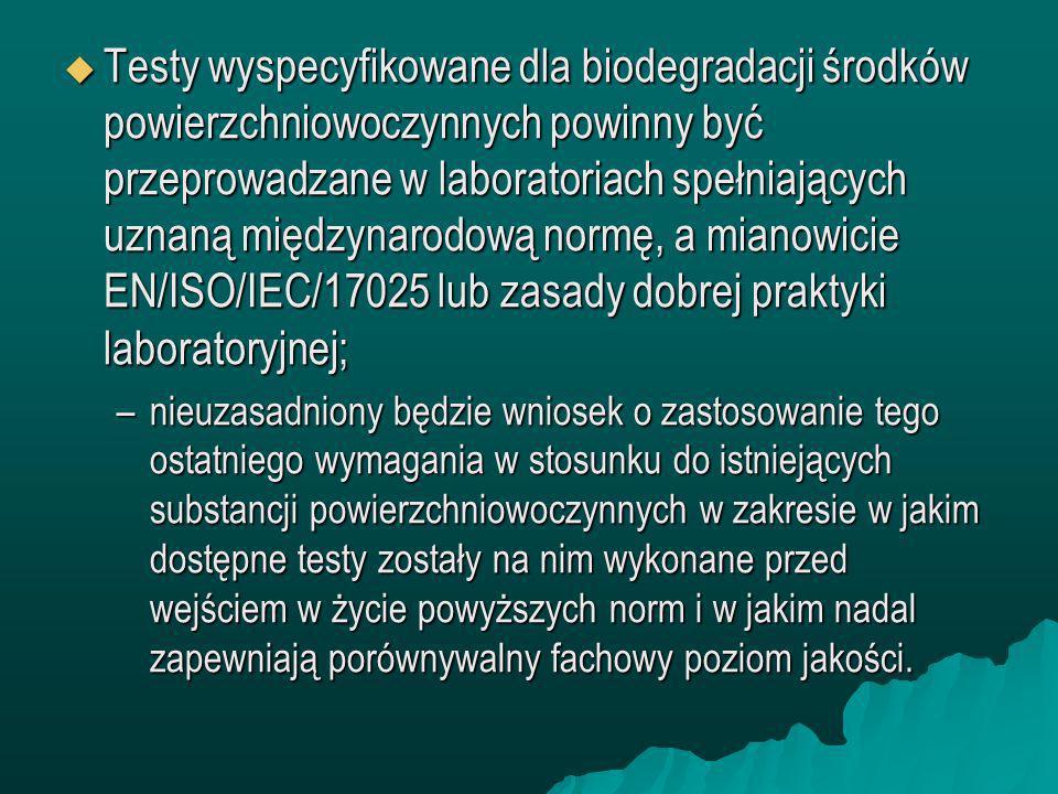 Testy wyspecyfikowane dla biodegradacji środków powierzchniowoczynnych powinny być przeprowadzane w laboratoriach spełniających uznaną międzynarodową normę, a mianowicie EN/ISO/IEC/17025 lub zasady dobrej praktyki laboratoryjnej;