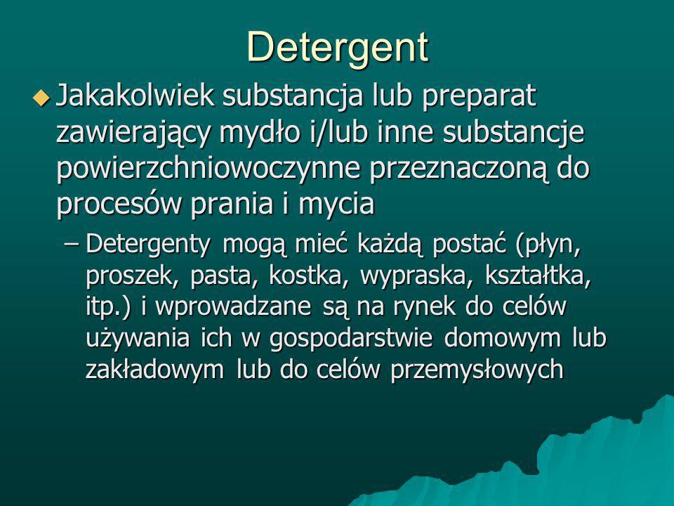 Detergent Jakakolwiek substancja lub preparat zawierający mydło i/lub inne substancje powierzchniowoczynne przeznaczoną do procesów prania i mycia.