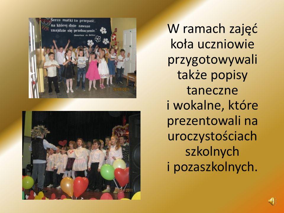 W ramach zajęć koła uczniowie przygotowywali także popisy taneczne i wokalne, które prezentowali na uroczystościach szkolnych i pozaszkolnych.