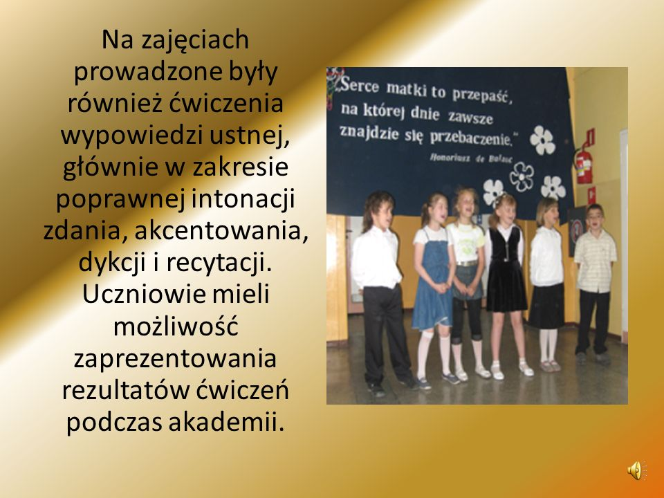 Na zajęciach prowadzone były również ćwiczenia wypowiedzi ustnej, głównie w zakresie poprawnej intonacji zdania, akcentowania, dykcji i recytacji.