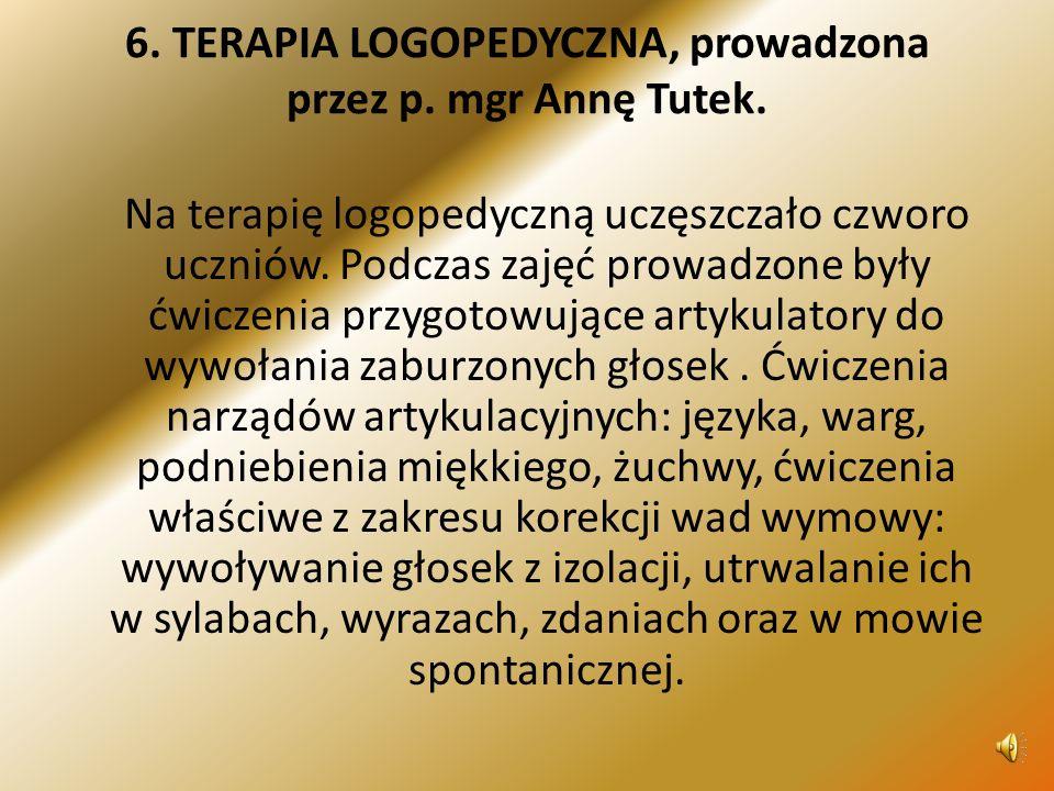 6. TERAPIA LOGOPEDYCZNA, prowadzona przez p. mgr Annę Tutek.