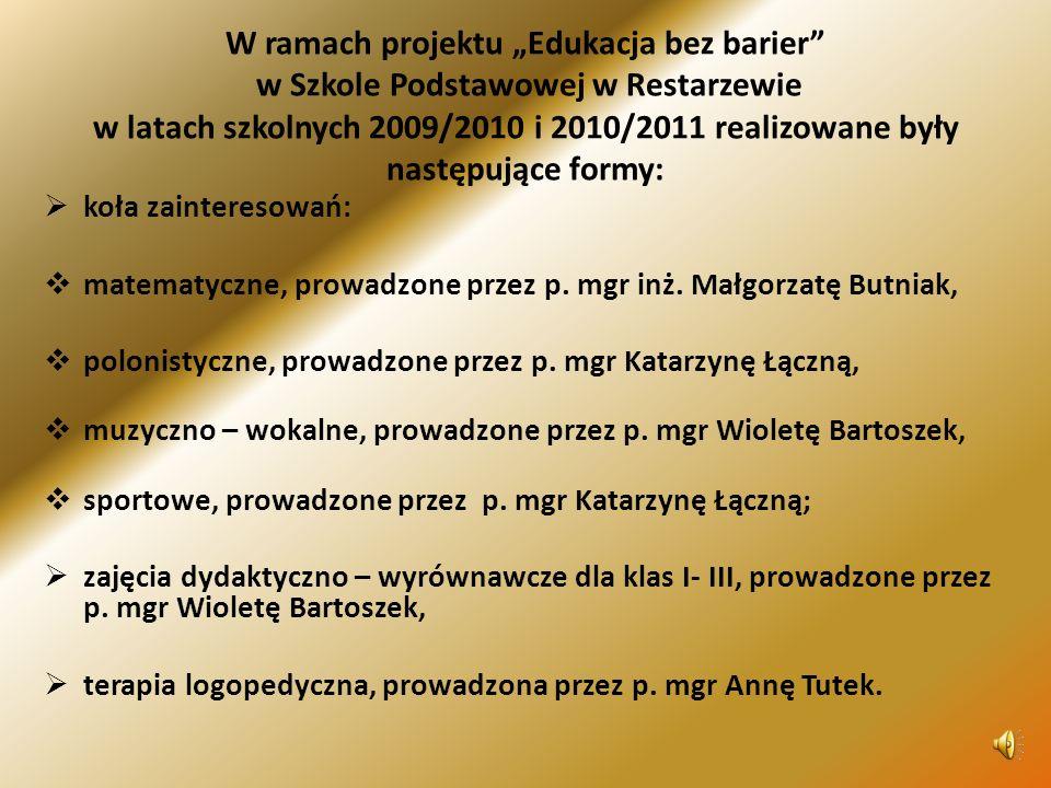 """W ramach projektu """"Edukacja bez barier w Szkole Podstawowej w Restarzewie w latach szkolnych 2009/2010 i 2010/2011 realizowane były następujące formy:"""