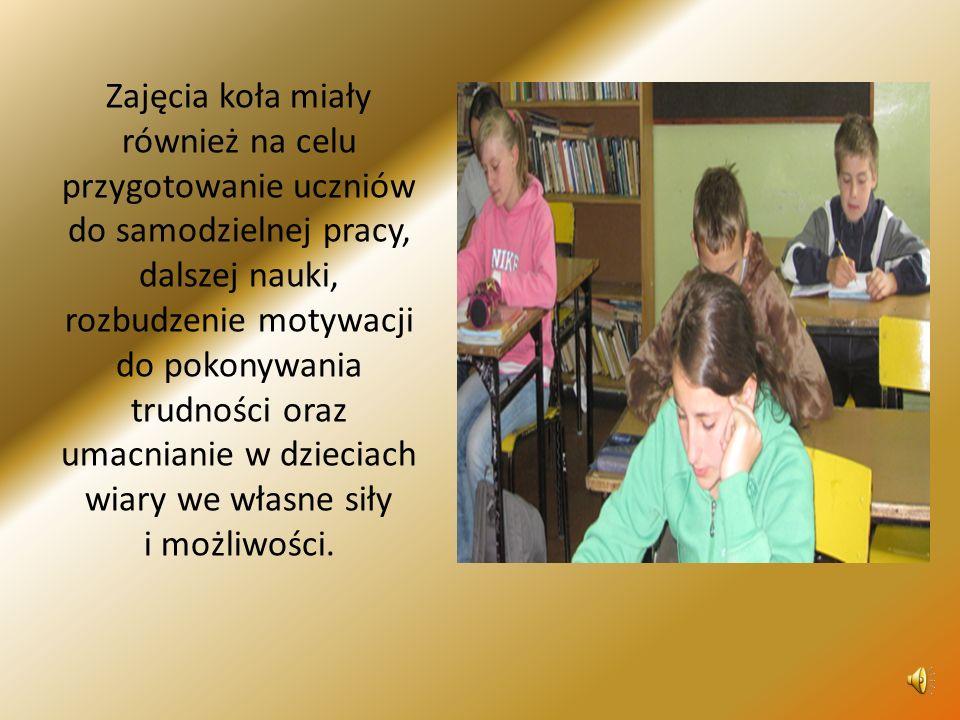 Zajęcia koła miały również na celu przygotowanie uczniów do samodzielnej pracy, dalszej nauki, rozbudzenie motywacji do pokonywania trudności oraz umacnianie w dzieciach wiary we własne siły i możliwości.