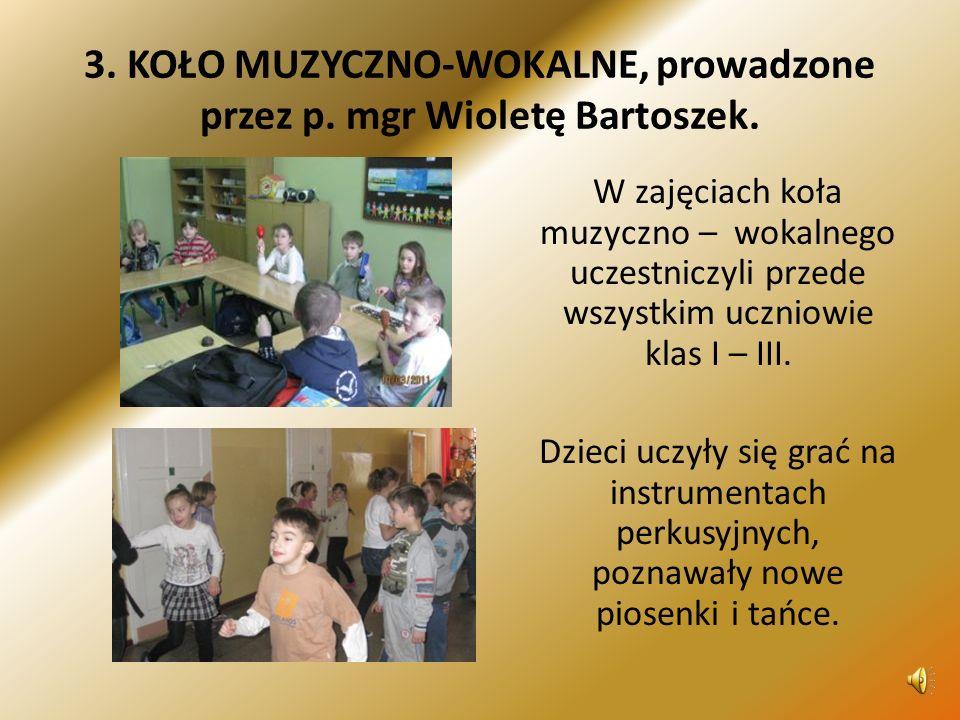 3. KOŁO MUZYCZNO-WOKALNE, prowadzone przez p. mgr Wioletę Bartoszek.