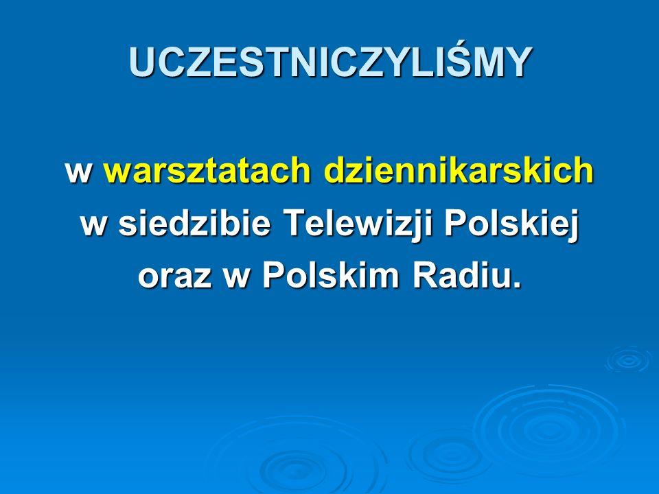 w warsztatach dziennikarskich w siedzibie Telewizji Polskiej