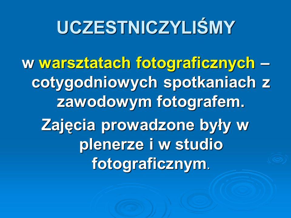 Zajęcia prowadzone były w plenerze i w studio fotograficznym.