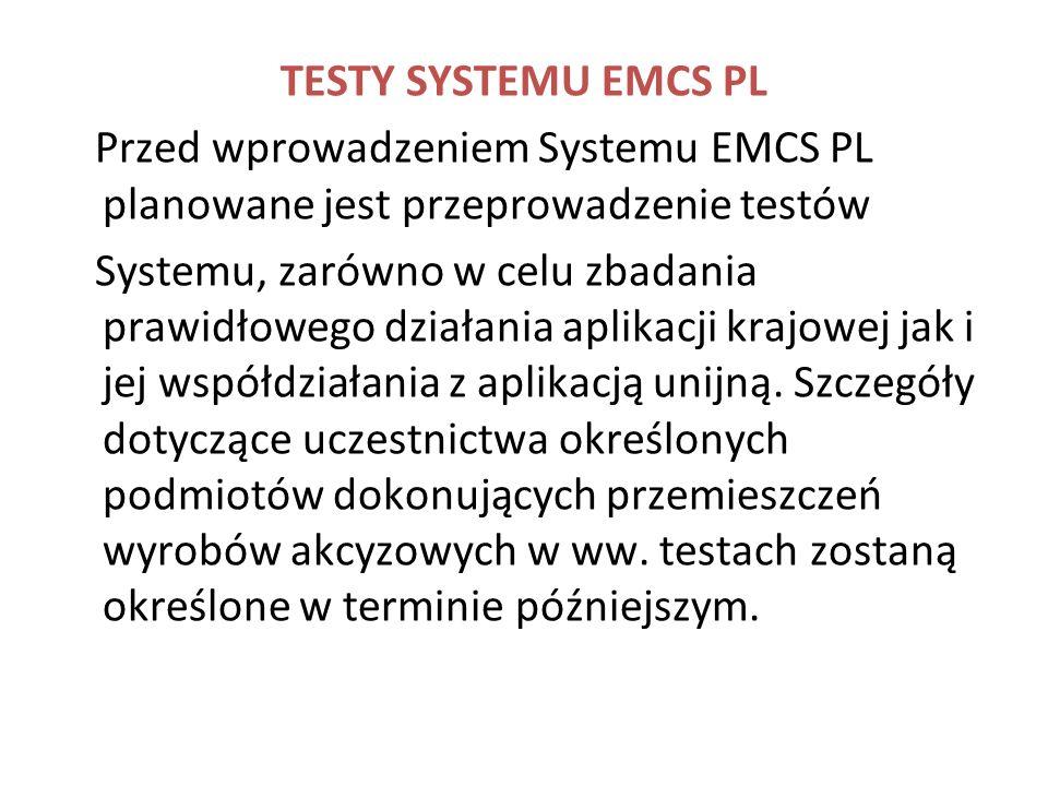 TESTY SYSTEMU EMCS PLPrzed wprowadzeniem Systemu EMCS PL planowane jest przeprowadzenie testów.