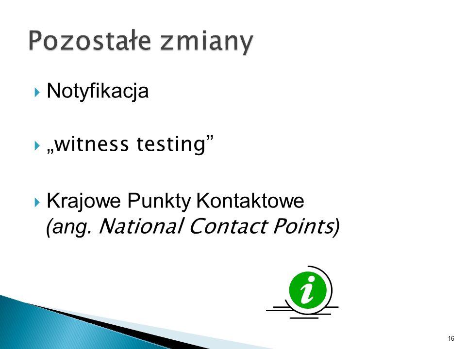 """Pozostałe zmiany Notyfikacja """"witness testing"""