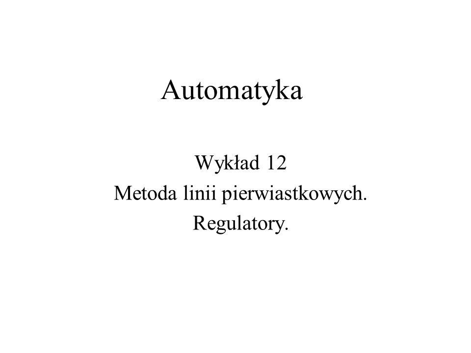 Wykład 12 Metoda linii pierwiastkowych. Regulatory.
