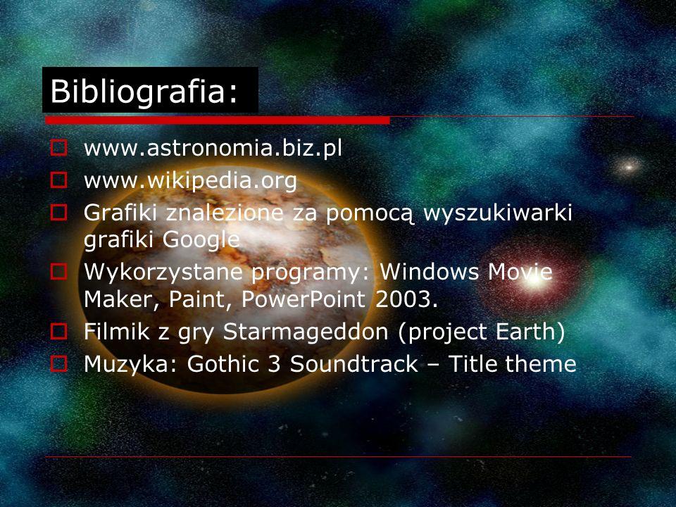 Bibliografia: www.astronomia.biz.pl www.wikipedia.org
