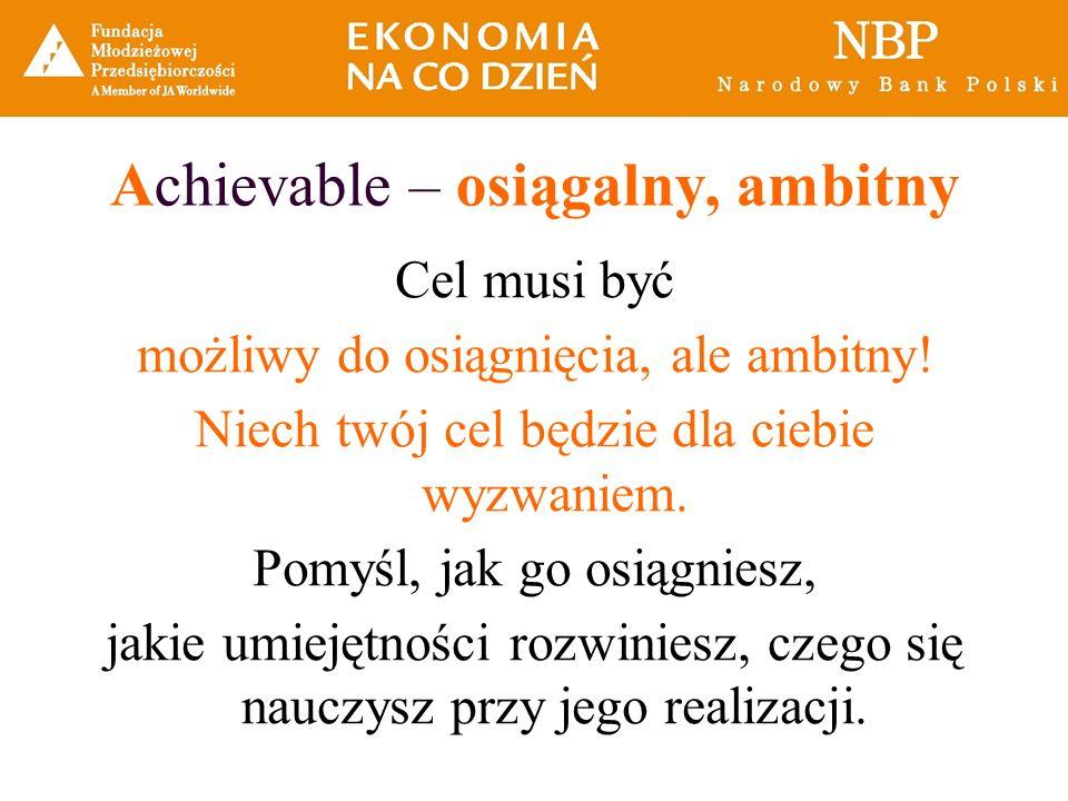 Achievable – osiągalny, ambitny