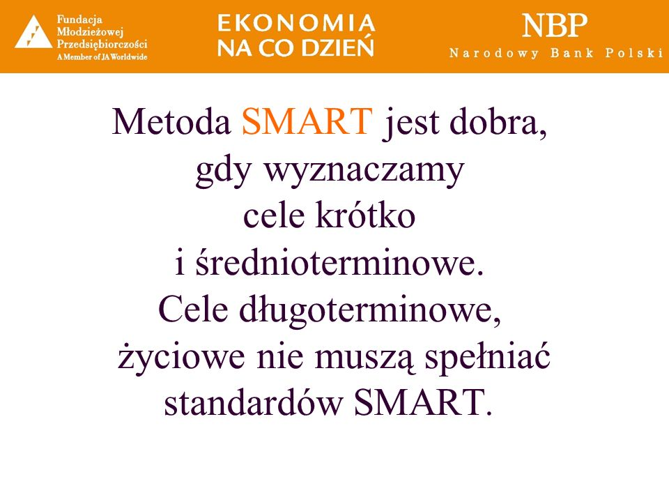 Metoda SMART jest dobra, gdy wyznaczamy cele krótko i średnioterminowe