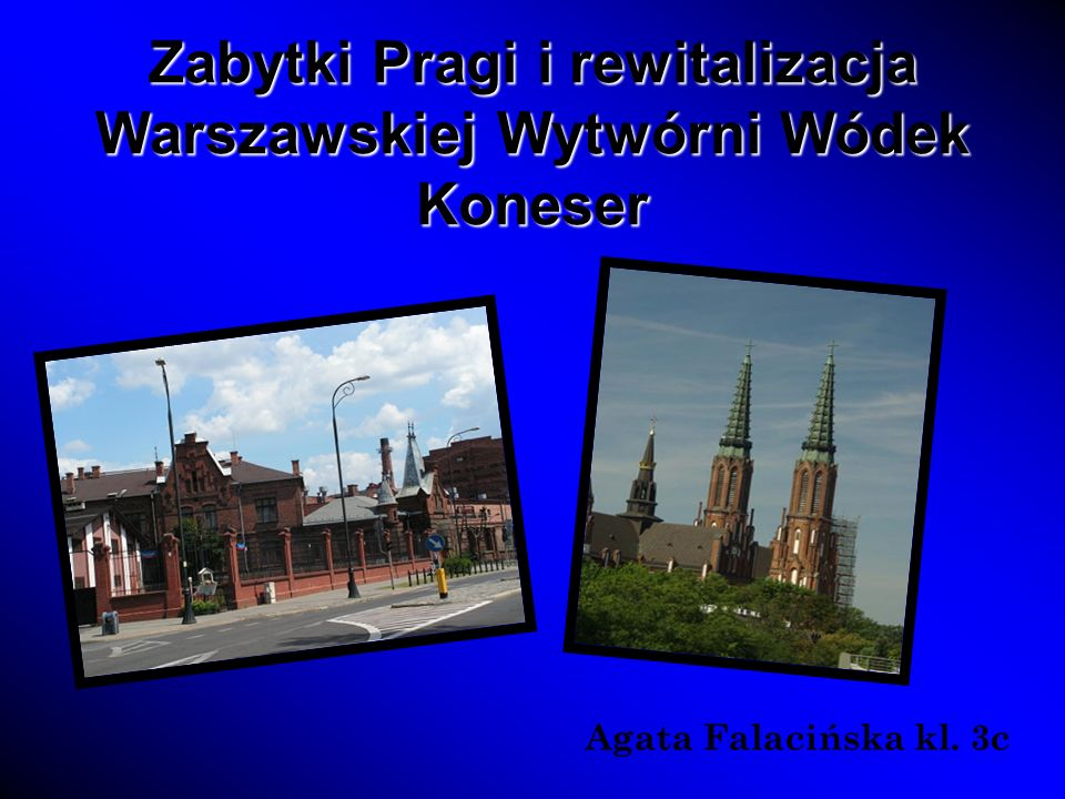 Zabytki Pragi i rewitalizacja Warszawskiej Wytwórni Wódek Koneser