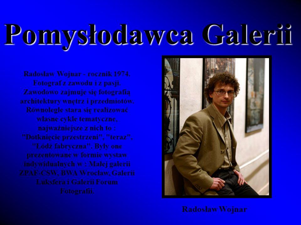 Pomysłodawca Galerii Radosław Wojnar