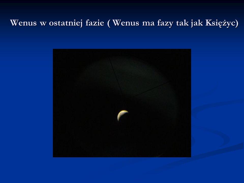 Wenus w ostatniej fazie ( Wenus ma fazy tak jak Księżyc)