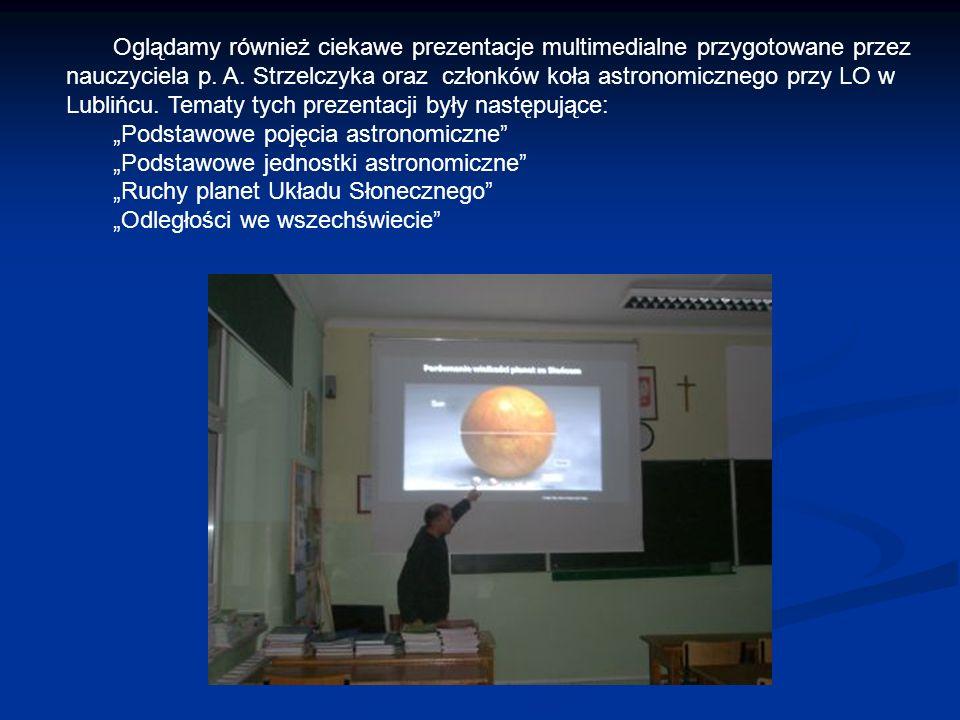 Oglądamy również ciekawe prezentacje multimedialne przygotowane przez nauczyciela p. A. Strzelczyka oraz członków koła astronomicznego przy LO w Lublińcu. Tematy tych prezentacji były następujące: