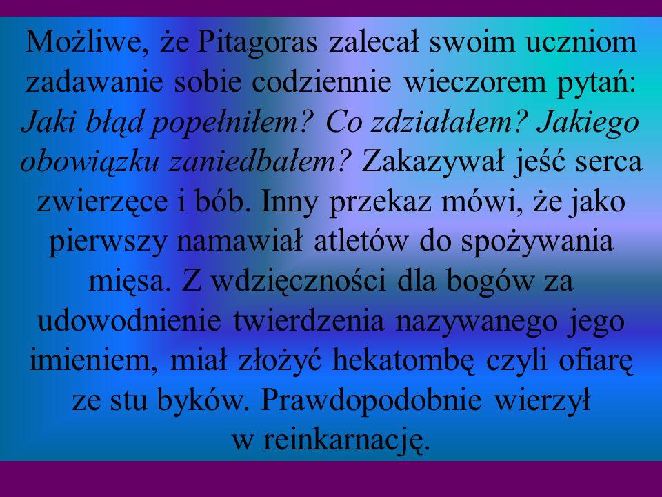 Możliwe, że Pitagoras zalecał swoim uczniom zadawanie sobie codziennie wieczorem pytań: Jaki błąd popełniłem.
