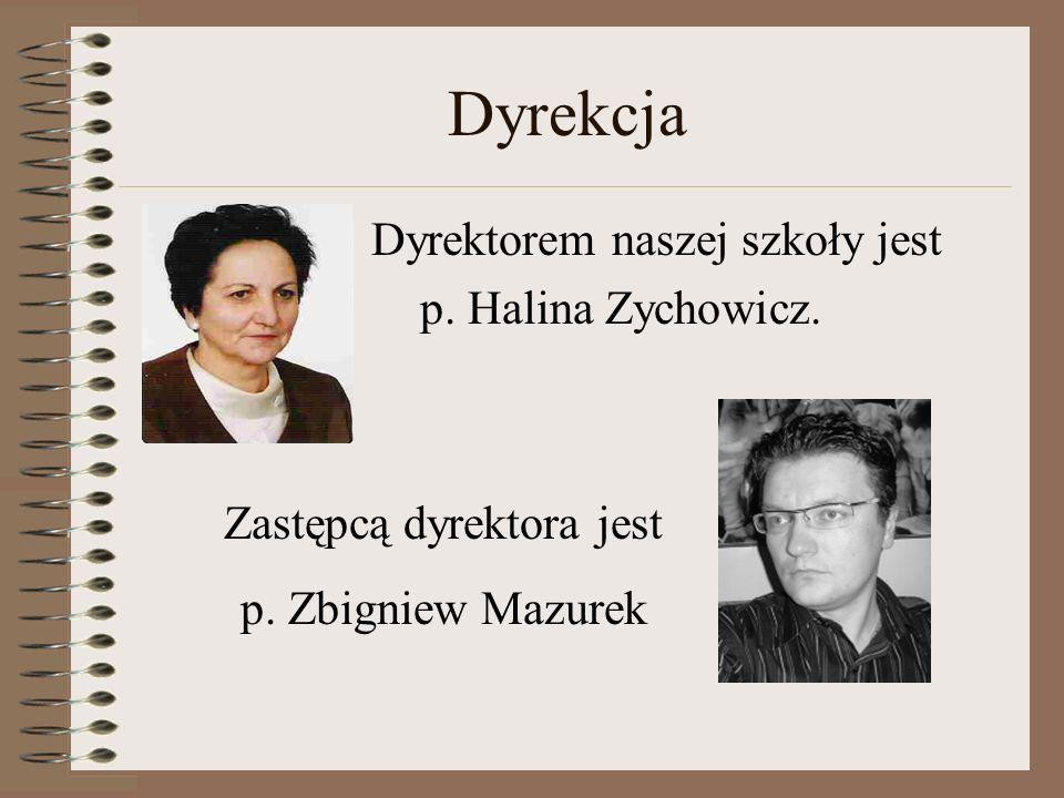 Dyrekcja Dyrektorem naszej szkoły jest p. Halina Zychowicz.