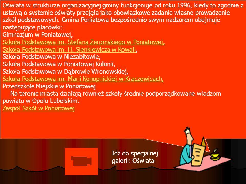 Oświata w strukturze organizacyjnej gminy funkcjonuje od roku 1996, kiedy to zgodnie z ustawą o systemie oświaty przejęła jako obowiązkowe zadanie własne prowadzenie szkół podstawowych. Gmina Poniatowa bezpośrednio swym nadzorem obejmuje następujące placówki: