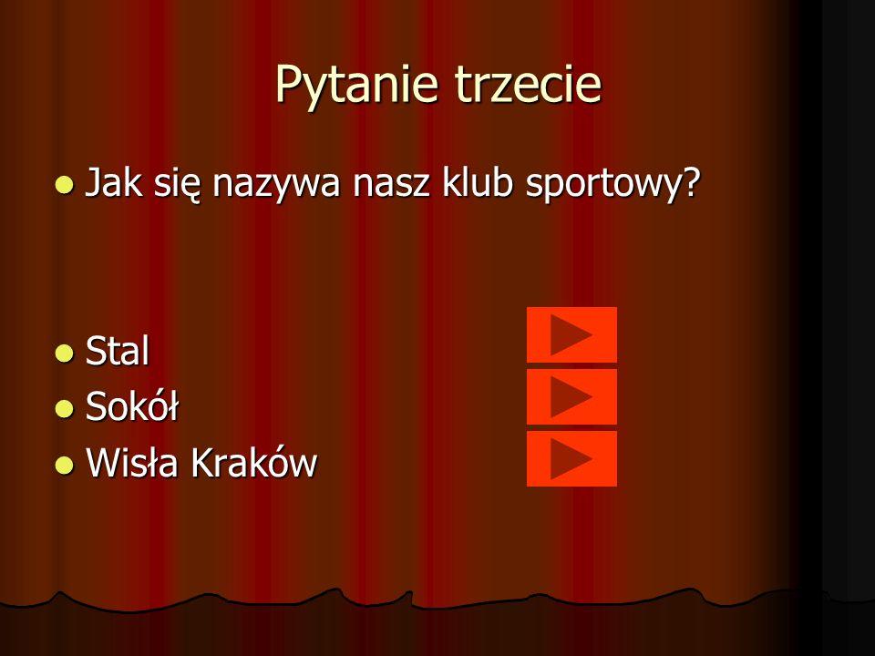 Pytanie trzecie Jak się nazywa nasz klub sportowy Stal Sokół