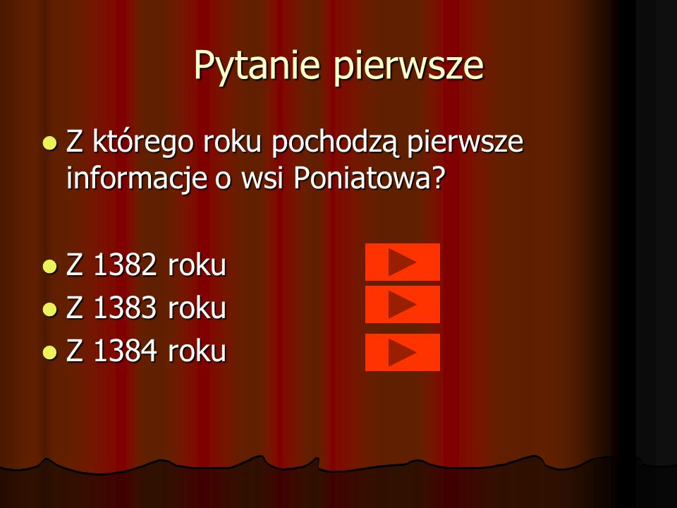Pytanie pierwsze Z którego roku pochodzą pierwsze informacje o wsi Poniatowa Z 1382 roku. Z 1383 roku.