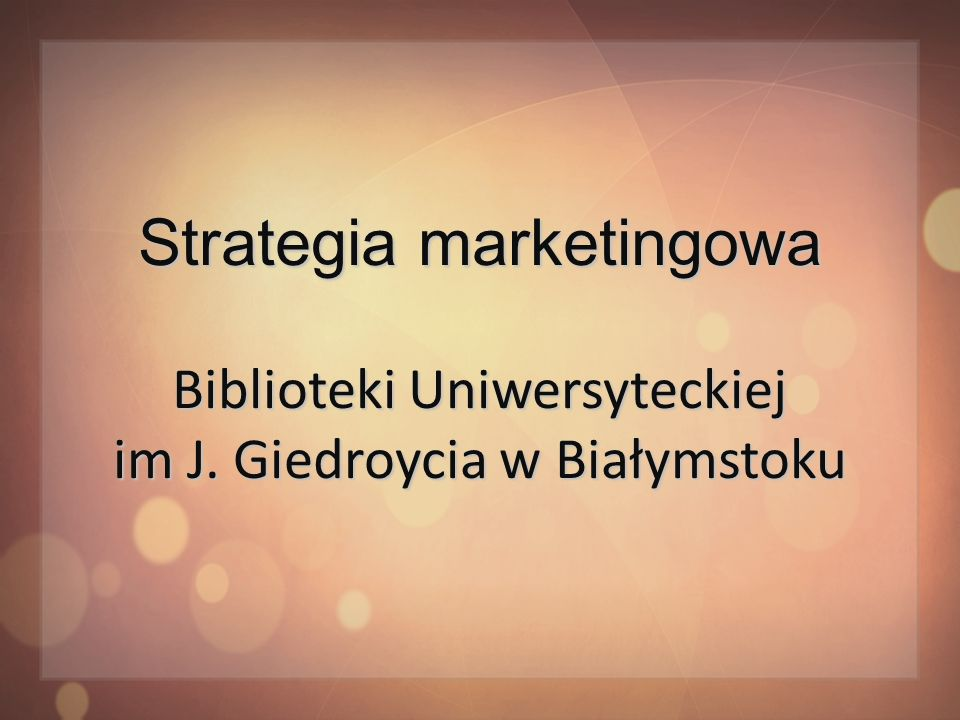 Strategia marketingowa Biblioteki Uniwersyteckiej im J
