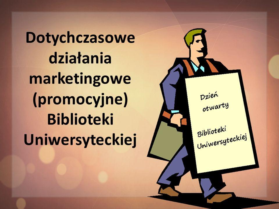 Dotychczasowe działania marketingowe (promocyjne) Biblioteki Uniwersyteckiej