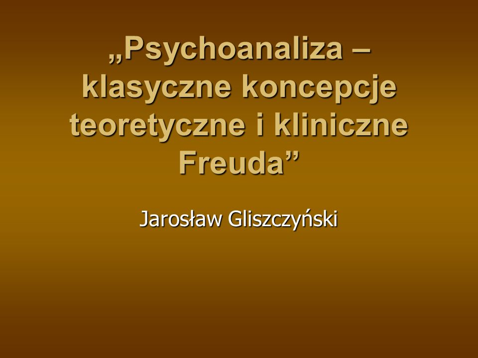 """""""Psychoanaliza – klasyczne koncepcje teoretyczne i kliniczne Freuda"""