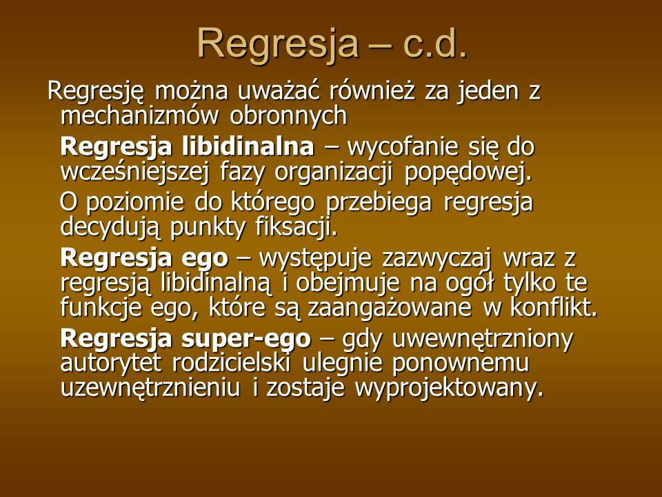 Regresja – c.d. Regresję można uważać również za jeden z mechanizmów obronnych.