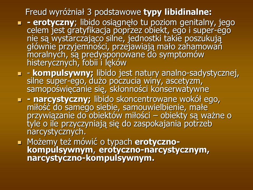 Freud wyróżniał 3 podstawowe typy libidinalne: