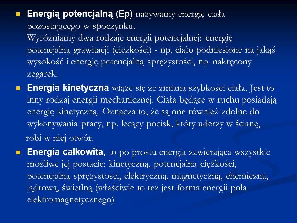 Energią potencjalną (Ep) nazywamy energię ciała pozostającego w spoczynku. Wyróżniamy dwa rodzaje energii potencjalnej: energię potencjalną grawitacji (ciężkości) - np. ciało podniesione na jakąś wysokość i energię potencjalną sprężystości, np. nakręcony zegarek.