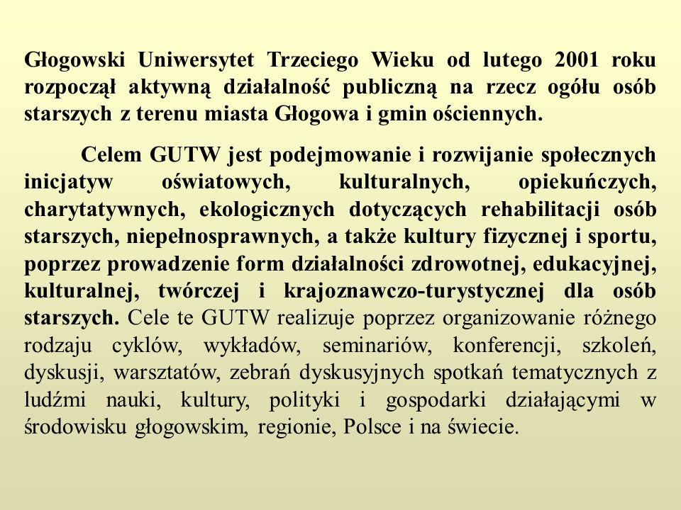 Głogowski Uniwersytet Trzeciego Wieku od lutego 2001 roku rozpoczął aktywną działalność publiczną na rzecz ogółu osób starszych z terenu miasta Głogowa i gmin ościennych.