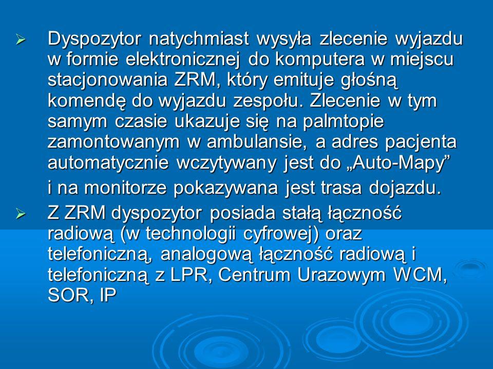 """Dyspozytor natychmiast wysyła zlecenie wyjazdu w formie elektronicznej do komputera w miejscu stacjonowania ZRM, który emituje głośną komendę do wyjazdu zespołu. Zlecenie w tym samym czasie ukazuje się na palmtopie zamontowanym w ambulansie, a adres pacjenta automatycznie wczytywany jest do """"Auto-Mapy"""