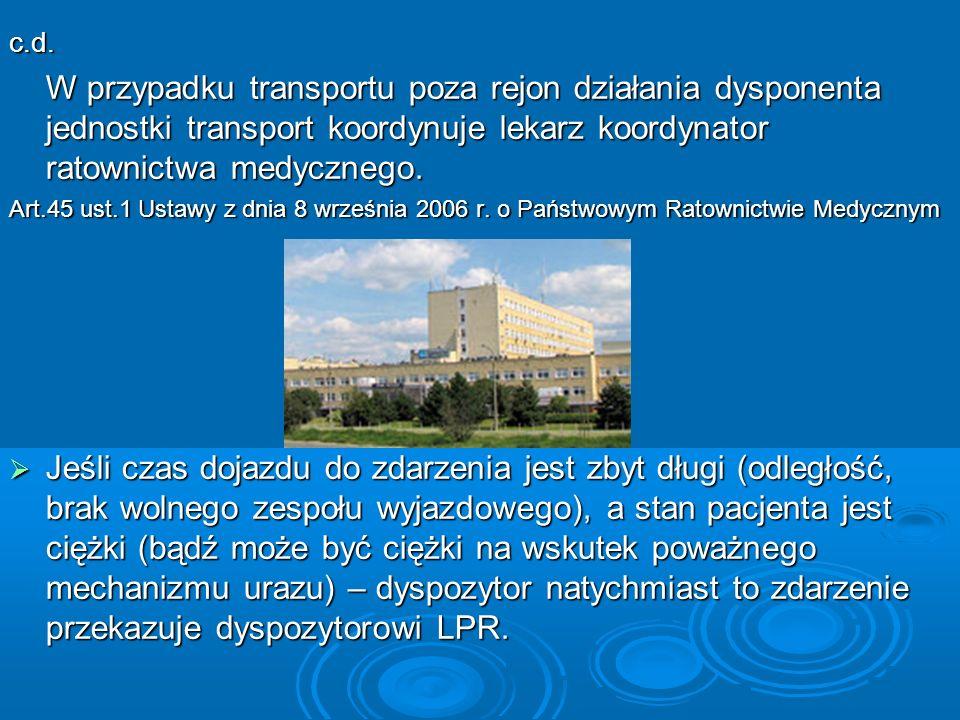 c.d. W przypadku transportu poza rejon działania dysponenta jednostki transport koordynuje lekarz koordynator ratownictwa medycznego.