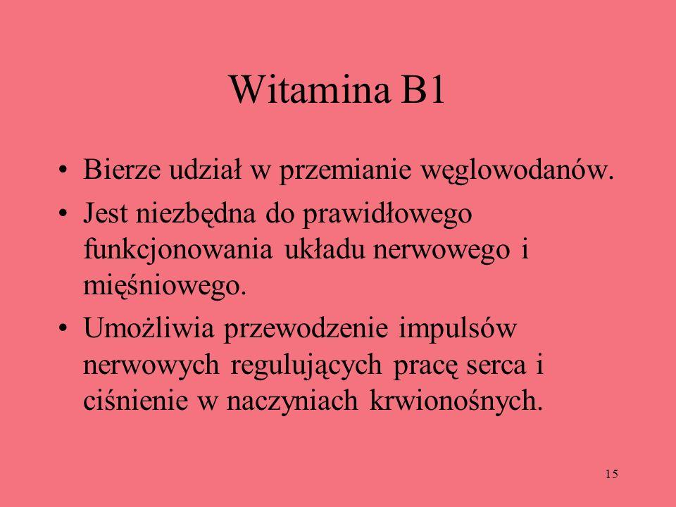 Witamina B1 Bierze udział w przemianie węglowodanów.
