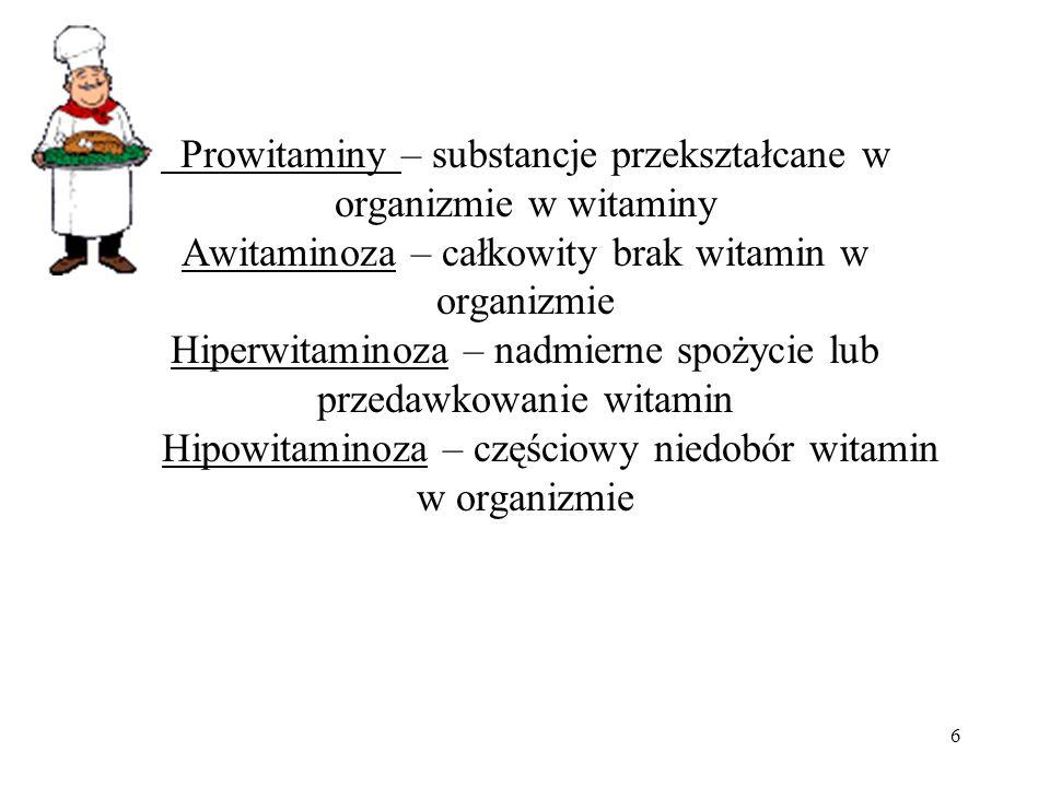 Prowitaminy – substancje przekształcane w organizmie w witaminy Awitaminoza – całkowity brak witamin w organizmie Hiperwitaminoza – nadmierne spożycie lub przedawkowanie witamin Hipowitaminoza – częściowy niedobór witamin w organizmie