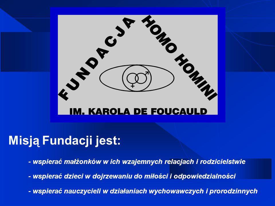 Misją Fundacji jest: - wspierać małżonków w ich wzajemnych relacjach i rodzicielstwie.