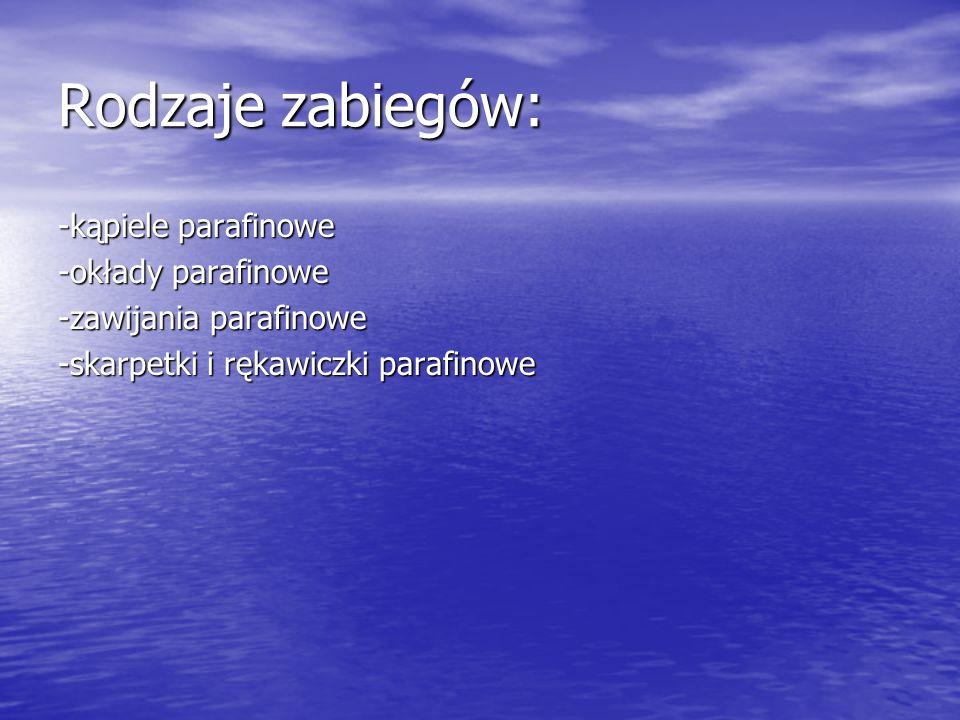 Rodzaje zabiegów: -kąpiele parafinowe -okłady parafinowe