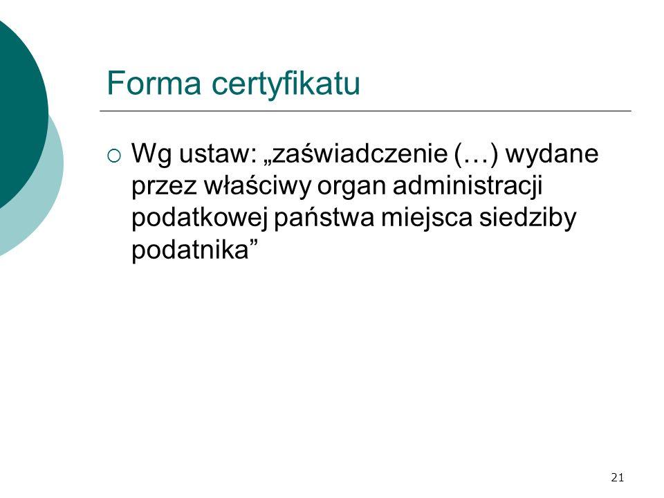 """Forma certyfikatu Wg ustaw: """"zaświadczenie (…) wydane przez właściwy organ administracji podatkowej państwa miejsca siedziby podatnika"""
