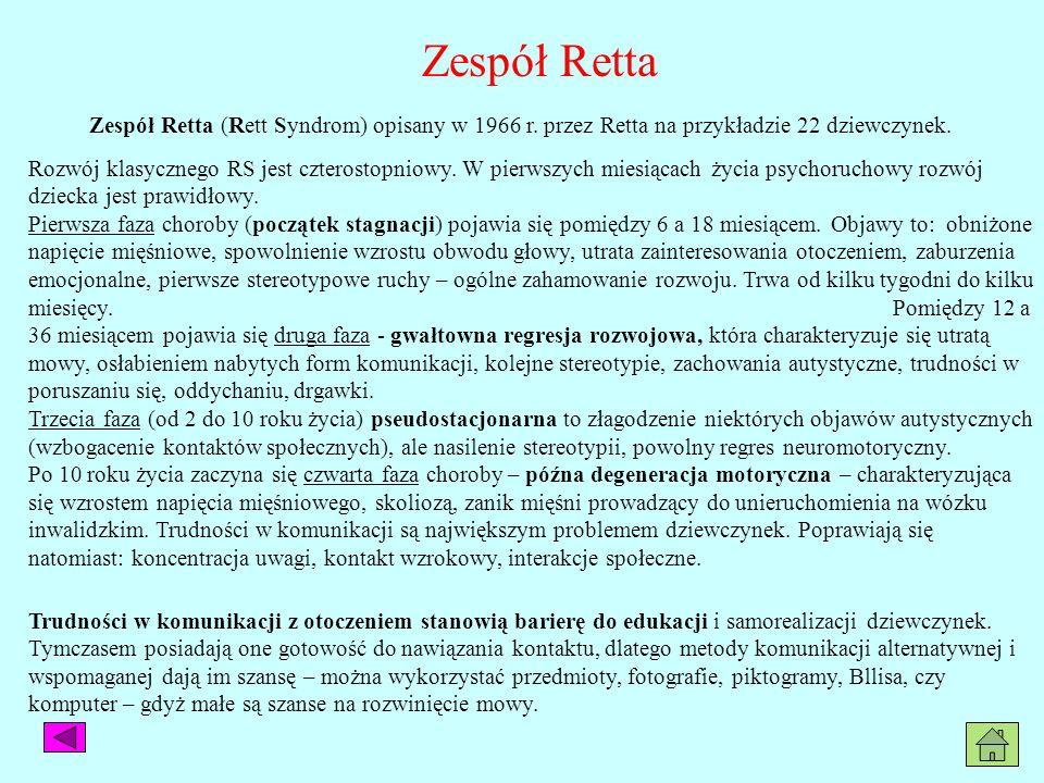 Zespół RettaZespół Retta (Rett Syndrom) opisany w 1966 r. przez Retta na przykładzie 22 dziewczynek.