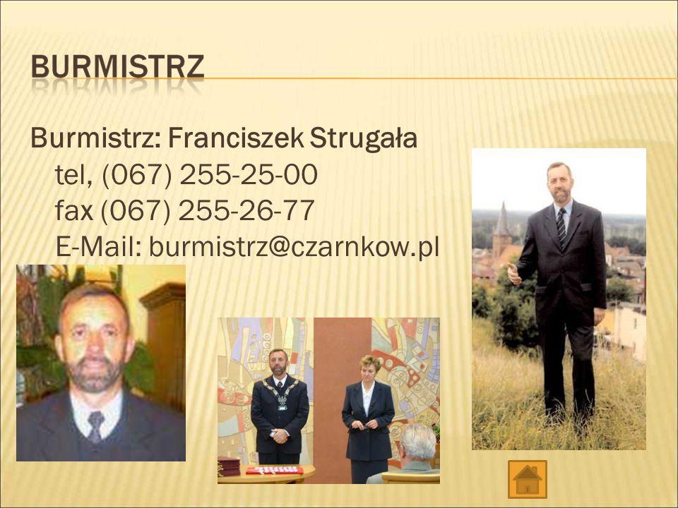 Burmistrz: Franciszek Strugała tel, (067) 255-25-00 fax (067) 255-26-77 E-Mail: burmistrz@czarnkow.pl